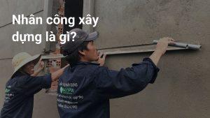 nhân công xây dựng là gì